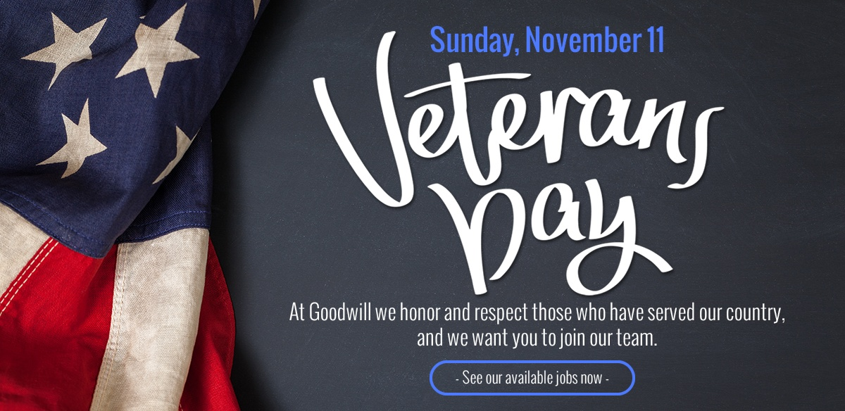 At Goodwill we honor and respect those who have served our country and we want you to join our team!
